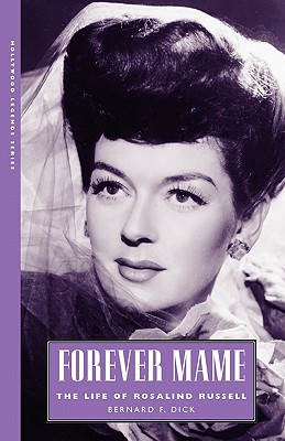 Forever Mame: The Life of Rosalind Russell - Dick, Bernard F, PH.D.
