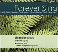 Forever Sing - Elem Eley (baritone); J. Donald Dumpson (piano); J.J. Penna (piano); Noel Werner (organ)