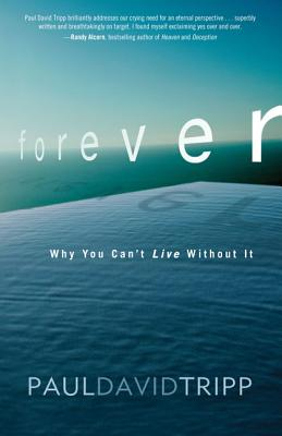 Forever: Why You Can't Live Without It - Tripp, Paul David, M.DIV., D.Min.