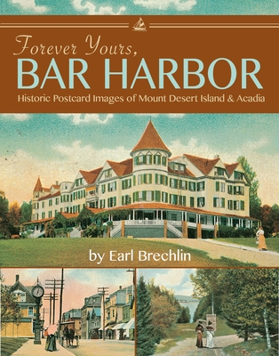Forever Yours, Bar Harbor: Historic Postcard Images of Mount Desert Island and Acadia - Brechlin, Earl