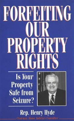 Forfeiting Property Rights - Hyde, Henry