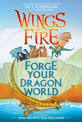 Forge Your Dragon World: A Wings of Fire Creative Guide - Sutherland, Tui T
