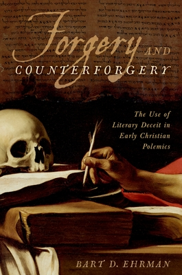 Forgery and Counterforgery: The Use of Literary Deceit in Early Christian Polemics - Ehrman, Bart D