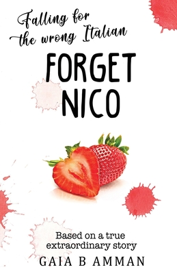 Forget Nico: Falling for the Wrong Italian - Amman, Gaia B