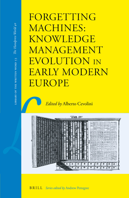 Forgetting Machines: Knowledge Management Evolution in Early Modern Europe - Cevolini, Alberto
