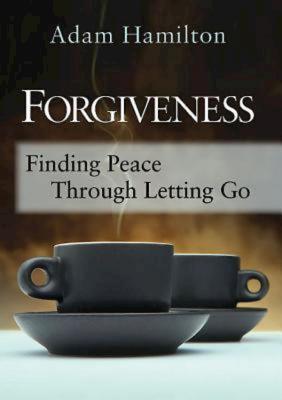 Forgiveness: Finding Peace Through Letting Go - Simbeck, Rob (Editor), and Hamilton, Adam