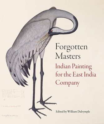Forgotten Masters: Indian Painting for the East India Company - Dalrymple, William