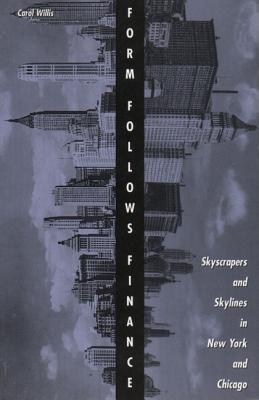 Form Follows Finance: Skyscrapers and Skylines in New York and Chicago - Willis, Carol