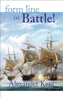 Form Line of Battle!: The Richard Bolitho Novels - Kent, Alexander
