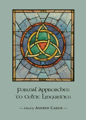 Formal Approaches to Celtic Linguistics - Carnie, Andrew (Editor)