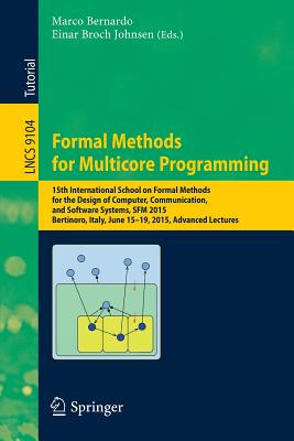 Formal Methods for Multicore Programming: 15th International School on Formal Methods for the Design of Computer, Communication, and Software Systems, Sfm 2015, Bertinoro, Italy, June 15-19, 2015, Advanced Lectures - Bernardo, Marco (Editor)