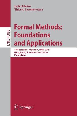 Formal Methods: Foundations and Applications: 19th Brazilian Symposium, SBMF 2016, Natal, Brazil, November 23-25, 2016, Proceedings - Ribeiro, Leila (Editor)