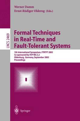 Formal Techniques in Real-Time and Fault-Tolerant Systems: 7th International Symposium, Ftrtft 2002, Co-Sponsored by Ifip Wg 2.2, Oldenburg, Germany, September 9-12, 2002. Proceedings - Damm, Werner (Editor), and Olderog, Ernst-Rüdiger (Editor)