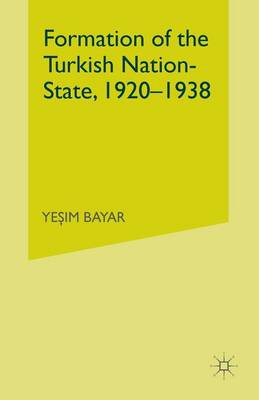 Formation of the Turkish Nation-State, 1920-1938 - Bayar, Yesim