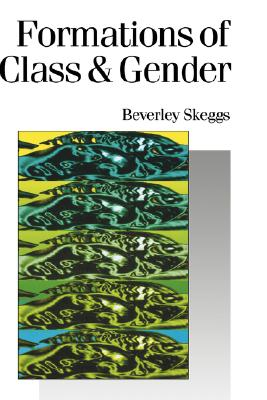 Formations of Class & Gender: Becoming Respectable - Skeggs, Bev
