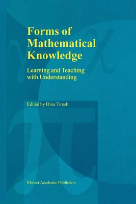 Forms of Mathematical Knowledge: Learning and Teaching with Understanding - Tirosh, Dina (Editor)