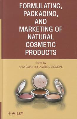 Formulating, Packaging, and Marketing of Natural Cosmetic Products - Dayan, Nava (Editor), and Kromidas, Lambros (Editor)