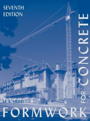 Formwork for Concrete - Hurd, M K, and Aci Committee 347--Formwork for Concrete