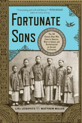 Fortunate Sons: The 120 Chinese Boys Who Came to America, Went to School, and Revolutionized an Ancient Civilization - Leibovitz, Liel, and Miller, Matthew