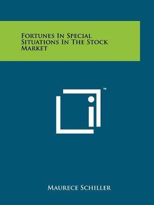 Fortunes in Special Situations in the Stock Market - Schiller, Maurece