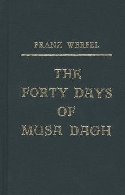 Forty Days of Musa Dagh - Werfel, Franz, and Dunlop, Geoffrey (Translated by)