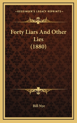 Forty Liars and Other Lies (1880) - Nye, Bill