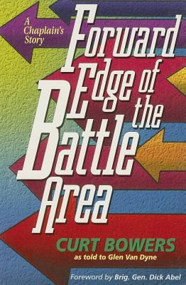 Forward Edge of the Battle Area: A Chaplain's Story - Bowers, Curt, and Abel, Dick (Foreword by), and Van Dyne, Glen Lewis