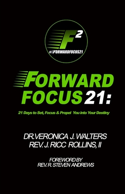 Forward Focus 21: 21 Days to Set, Focus, and Propel You into Your Destiny - Rollins, J Ricc, and Walters, Veronica J