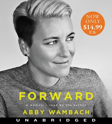 Forward Low Price CD: A Memoir - Wambach, Abby (Read by)