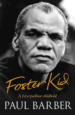 Foster Kid: A Liverpudlian Childhood - Barber, Paul