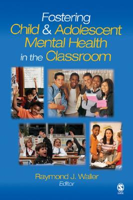 Fostering Child and Adolescent Mental Health in the Classroom - Waller, Raymond J, Dr. (Editor)