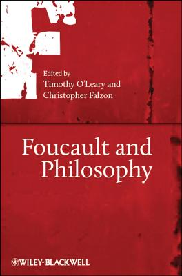 Foucault and Philosophy - O'Leary, Timothy (Editor), and Falzon, Chris (Editor)