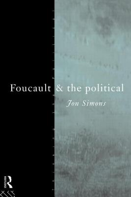 Foucault and the Political - Simons, Jon
