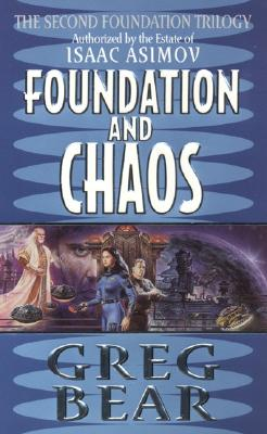 Foundation and Chaos - Bear, Greg