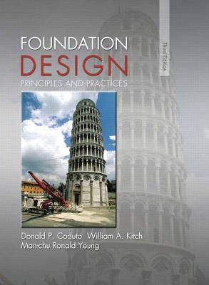 Foundation Design: Principles and Practices - Coduto, Donald P., and Kitch, William A., and Yeung, Man-chu Ronald