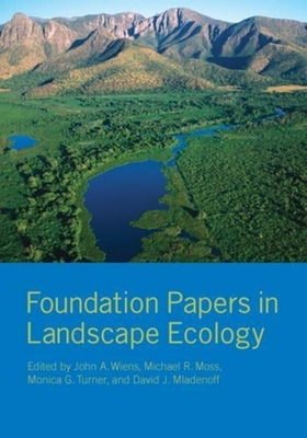 Foundation Papers in Landscape Ecology - Wiens, John A (Editor), and Moss, Michael R, Professor (Editor), and Turner, Monica G (Editor)