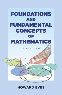Foundations and Fundamental Concepts of Mathematics - Eves, Howard