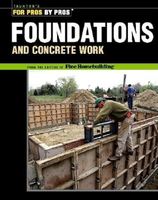 Foundations & Concrete Work: Revised and Updated - Fine Homebuilding