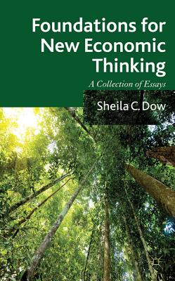 Foundations for New Economic Thinking: A Collection of Essays - Dow, S.