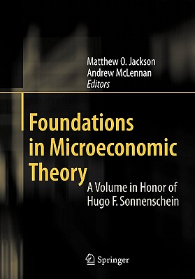 Foundations in Microeconomic Theory: A Volume in Honor of Hugo F. Sonnenschein - Jackson, Matthew O. (Editor), and McLennan, Andrew (Editor)