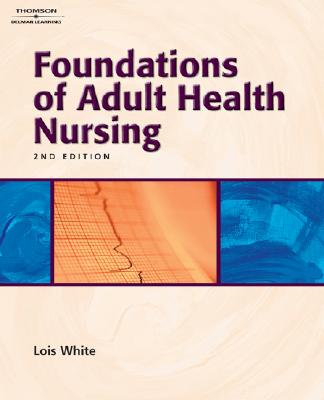 Foundations of Adult Health Nursing - White, Lois