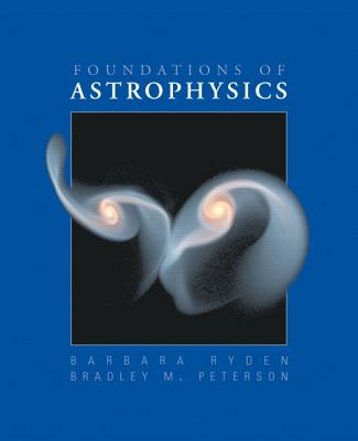 Foundations of Astrophysics - Ryden, Barbara, and Peterson, Bradley M