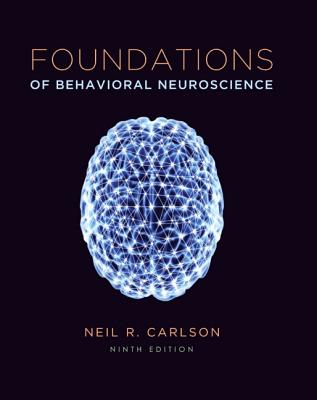 Foundations of Behavioral Neuroscience - Carlson, Neil, and Birkett, Melissa
