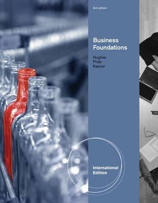 Foundations Of Business - Hughes, Robert J., and Kapoor, Jack R., and Pride, William M.