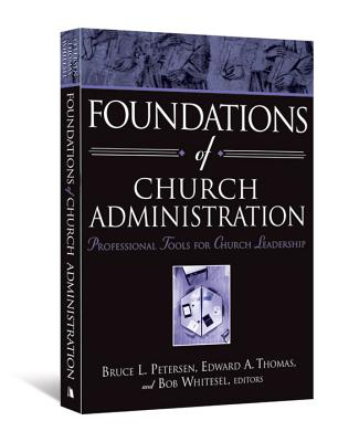 Foundations of Church Administration: Professional Tools for Church Leadership - Petersen, Bruce L (Editor)