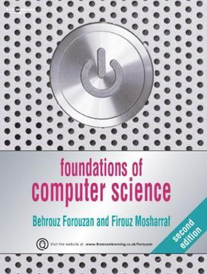 Foundations of Computer Science - Forouzan, Behrouz A, and Mosharraf, Firouz