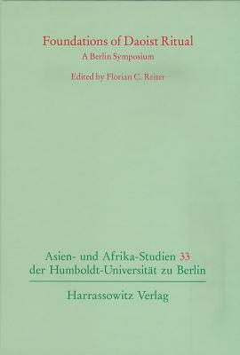 Foundations of Daoist Ritual: A Berlin Symposium - Reiter, Florian C (Editor)