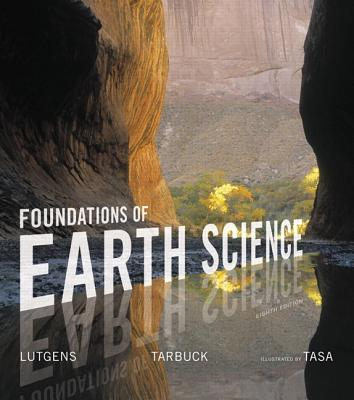 Foundations of Earth Science - Lutgens, Frederick K., and Tarbuck, Edward J., and Tasa, Dennis G.