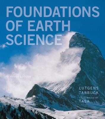 Foundations of Earth Science - Lutgens, Frederick K., and Tarbuck, Edward J., and Tasa, Dennis