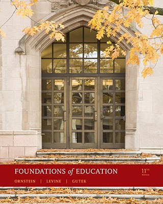 Foundations of Education - Ornstein, Allan C, Professor, and Levine, Daniel U, and Gutek, Gerald L